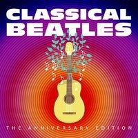 Classical Beatles   The Anniversary Edition