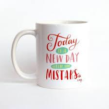 MUG-TODAY IS A NEW DAY