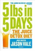 5lbs in 5 Days The Juice Detox Diet
