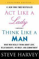 Act Like a Lady Think Like a Man What Men Really Think aboutLove Relationships Intimacy and Commitment