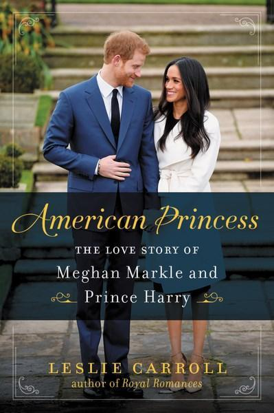 American Princess The Love Story Of Meghan Markle
