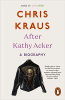 After Kathy Acker A Literary Biography