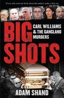 BIG SHOTS  THE CHILLING INSIDE STORY OF CARL WILLIAMS AND