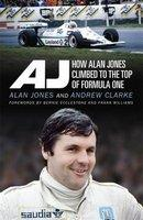 AJ How Alan Jones Climbed to the Top of Formula On