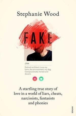 Fake A startling true story of love in a world of