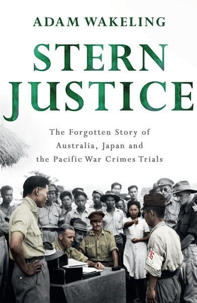 Stern Justice The Forgotten Story of Australia J