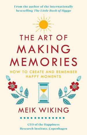 Art of Making Memories How to Create and Remember