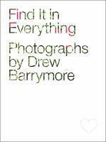 FIND IT IN EVERYTHING PHOTOGRAPHS BY DREW BARRYMORE