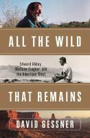 All the Wild That Remains Edward Abbey Wallace Stegner and  the American West
