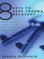 8 KEYS TO SAFE TRAUMA RECOVERY  TAKE CHARGE STRATEGIES FOR