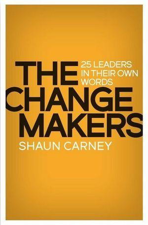 The Change Makers 25 leaders in their own words