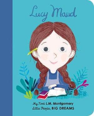 Lucy Maud Montgomery - My First Little People Big Dreams