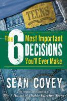 The 6 Most Important Decisions You ll Ever Make A Guide for Teens