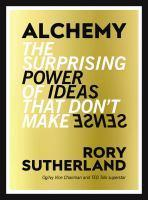 Alchemy The Surprising Power of Ideas That Don't