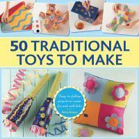 50 Traditional Toys to Make Easy-to-Follow Projec