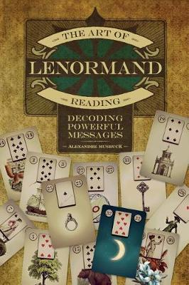 Art of Lenormand Reading Decoding Powerful Messag