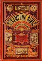 Steampunk Bible An Illustrated Guide to Imaginary Airships  etc.