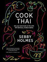 Cook Thai 100 Delicious Modern Dishes