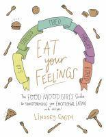Eat Your Feelings The Food Mood Girl's Guide to Tr