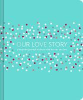Our Love Story A Keepsake Journal to Share with t