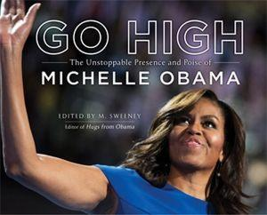 Go High Unstoppable Presence of Michelle Obama
