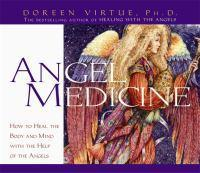 Angel Medicine How to Heal the Body and Mind with the Help  of the Angels