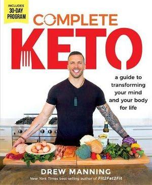 Complete Keto A Guide to Transforming Your Body a