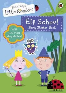 Ben & Holly's Little Kingdom Elf School Shiny Sticker Book