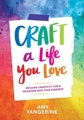 Craft a Life You Love Infusing Creativity Fun a