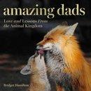 Amazing Dads Love And Lessons From The Animal Kin