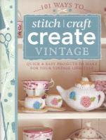101 Ways To Stitch/Craft Create Vintage