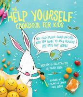 The Help Yourself Cookbook for Kids 60 Easy Plant-Based Rec-ipes Kids Can Make to Make to Stay Healthy and Save the Eart