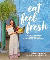 Eat Feel Fresh A Contemporary Plant-Based Ayurve