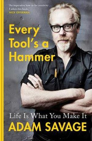 Every Tool 's A Hammer Life Is What You Make It