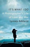Its What I Do Photographers Life of Love & War