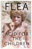ACID FOR THE CHILDREN THE AUTOBIOGRAPHY OF FLEA THE RED HOT CHILI PEPPERS LEGEND