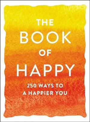 Book of Happy 250 Ways to a Happier You