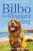 Bilbo the Lifeguard Dog A true story of friendshi