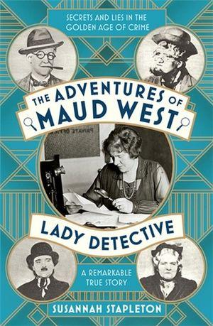 Adventures of Maud West Lady Detective The Secre