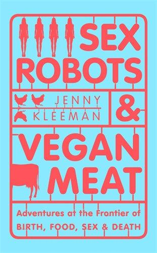 Sex Robots & Vegan Meat Adventures at the Fro
