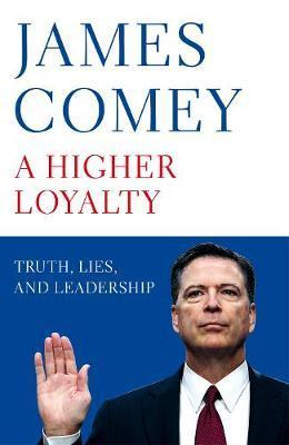 Higher Loyalty A Truth Lies and Leadership