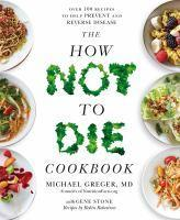 How Not To Die Cookbook The Over 100 Recipes to
