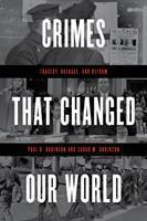 Crimes That Changed Our World Tragedy Outrage and Reform