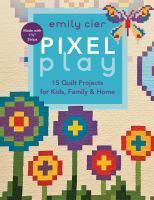 Pixel Play 15 Quilt Projects for Kids Family and Home