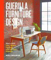 Guerilla Furniture Design How to Build Lean Modern Furniturewith Salvaged Materials