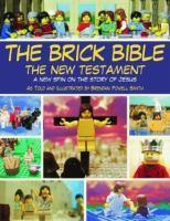 The Brick Bible - The New Testament a New Spin on the Story of Jesus
