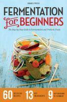 Fermentation for Beginners The Step-By-Step Guide to        Fermentation and Probiotic Foods