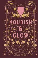 Nourish and Glow Naturally Beautifying Foods and E