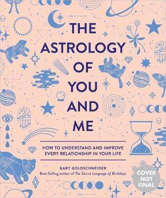The Astrology Of You And Me How to Understand and