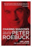 Chasing Shadows Life & Death of Peter Roebuck